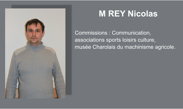 M REY Nicolas  Commissions : Communication, associations sports loisirs culture, musée Charolais du machinisme agricole.